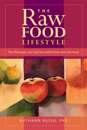 The Raw Food Lifestyle: The Philosophy and Nutrition Behind Raw and Live Foods