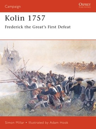 Kolin 1757: Frederick the Greats First Defeat  by  Simon Millar