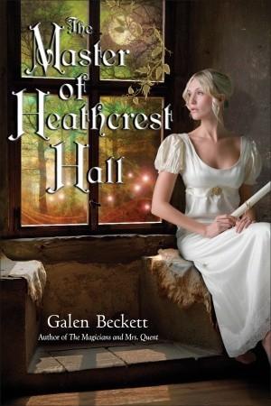 The Master of Heathcrest Hall (2012) by Galen Beckett