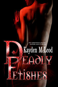 Deadly Fetishes  by  Kayden McLeod