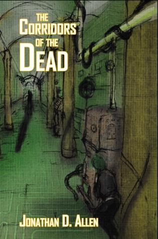 The Corridors of the Dead (Among the Dead, #1) Jonathan D. Allen