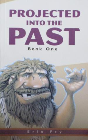 Projected into the Past: Book One  by  Erin Fry