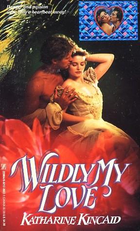 Wildly My Love Katharine Kincaid