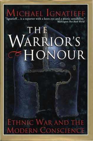 The Warriors Honour: Ethnic War and the Modern Conscience  by  Michael Ignatieff