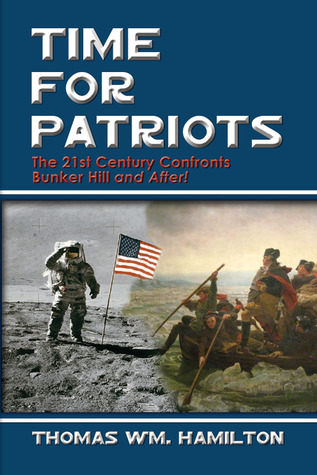 Time for Patriots: The 21st Century Confronts Bunker Hill and After!  by  Thomas Wm. Hamilton