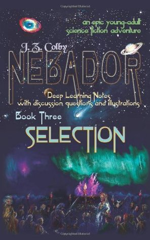 Selection: Deep Learning Notes  (NEBADOR Deep Learning Notes, #3) J.Z. Colby