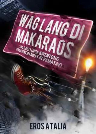 Wag Lang Di Makaraos: 100 Dagli (Mga Kwentong Pasaway, Paaway at Pamatay)