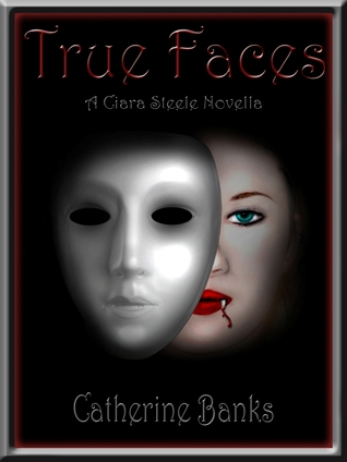 True Faces (Ciara Steele Novella Series, #1)