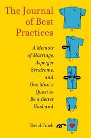 The Journal of Best Practices: A Memoir of Marriage, Asperger Syndrome, and One Man's Quest to Be a Better Husband (2012)