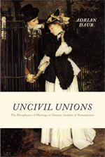Uncivil Unions: The Metaphysics of Marriage in German Idealism and Romanticism  by  Adrian Daub