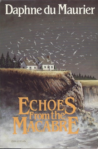 Echoes from the Macabre: Selected Stories  by  Daphne du Maurier
