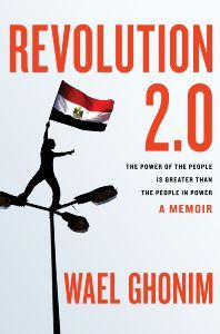 Revolution 2:0: A Memoir and Call to Action (2012) by Wael Ghonim