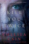 Kill You Twice (Gretchen Lowell, #5)