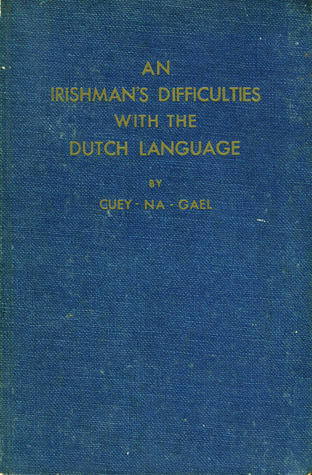 An Irishmans Difficulties with the Dutch Language  by  Cuey-na-Gael