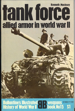 Tank Force: Allied armor in World War II (Ballantines illustrated history of World War II. Weapons book no. 15) Kenneth John Macksey