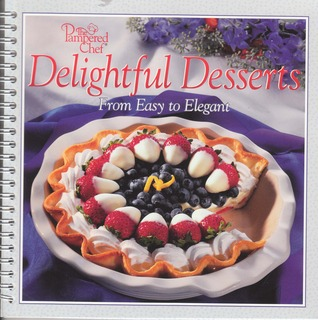 Delightful Desserts from Easy to Elegant The Pampered Chef