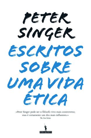 Escritos Sobre uma Vida Ética Peter Singer