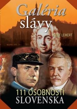 Galéria slávy - 111 osobností Slovenska  by  Jozef Leikert