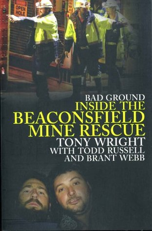 Bad Ground: Inside the Beaconsfield Mine Rescue  by  Tony Wright