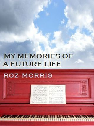 Fiction Review: 'My Memories of a Future Life' by Roz Morris