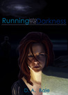 Running into the Darkness (The Deepest Darkness, #1)