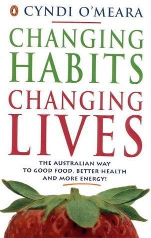 Changing Habits, Changing Lives  by  Cyndi OMeara