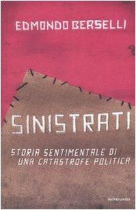 Sinistrati: Storia sentimentale di una catastrofe politica  by  Edmondo Berselli