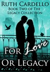 For Love or Legacy (Legacy Collection, #2)