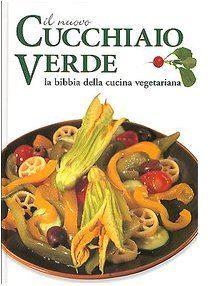 Il nuovo cucchiaio verde: La bibbia della cucina vegetariana  by  Paolo Pigozzi