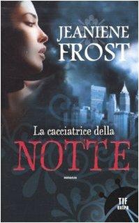 La cacciatrice della notte (Night Huntress, #1)  - [Jeaniene Frost]