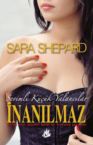 İnanılmaz (Sevimli Küçük Yalancılar , #4)  by  Sara Shepard