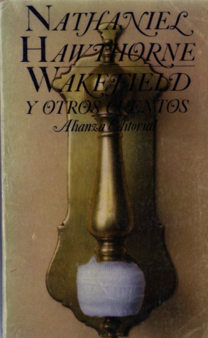 Wakefield Y Otros Cuentos / Wakefield And Other Stories  by  Nathaniel Hawthorne