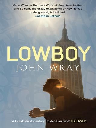 Lowboy. John Wray (2010) by John Wray