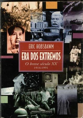 Era dos Extremos: O Breve Século XX - 1914-1991  by  Eric J. Hobsbawm