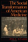 The Social Transformation of American Medicine: The Rise of a Sovereign Profession and the Making of a Vast Industry