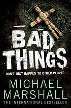 Bad Things  by  Michael Marshall Smith