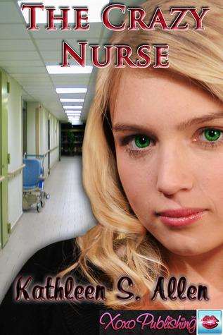 The Crazy Nurse Kathleen S. Allen