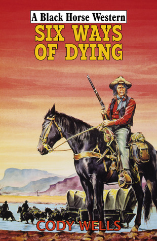 Six Ways of Dying  by  Cody Wells