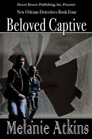 Beloved Captive (New Orleans Detectives, #4)  by  Melanie Atkins