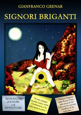 Signori Briganti - romanzo di amore e di avventure Gianfranco Grenar