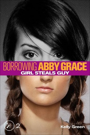 Girl Steals Guy (Borrowing Abby Grace, #2)