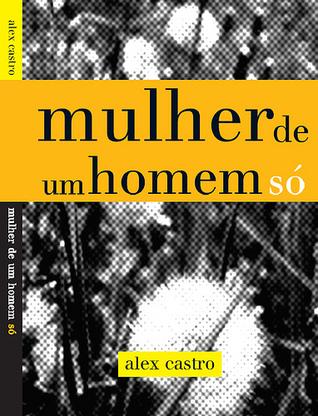 Mulher de Um Homem Só  by  Alex Castro