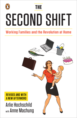 The Second Shift: Working Families and the Revolution at Home Arlie Russell Hochschild