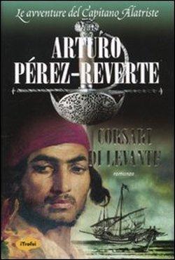 Corsari di Levante (Le avventure del Capitano Alatriste, #6)  by  Arturo Pérez-Reverte