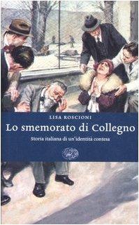 Lo smemorato di Collegno. Storia italiana di unidentità contesa  by  Lisa Roscioni
