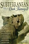 Subterranean: Tales of Dark Fantasy 2 (Otherworld Stories, #8.1; The Chronicles of the Black Company 0.3)