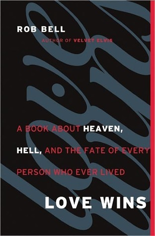 Love Wins: A Book About Heaven, Hell, and the Fate of Every Person Who Ever Lived