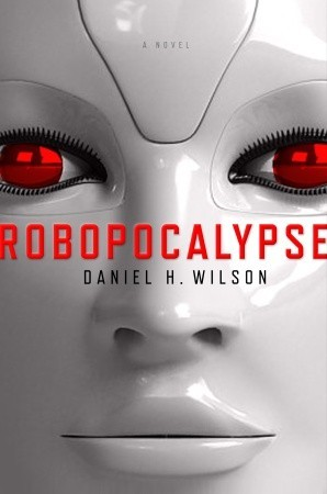 Book Review: Robopocalypse by Daniel H. Wilson