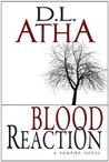 Blood Reaction (Blood Reaction Saga, #1)