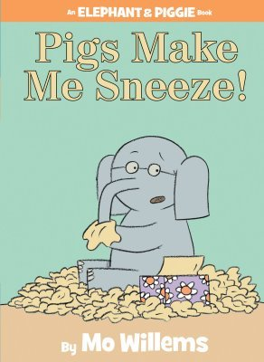 Pigs Make Me Sneeze! (2009) by Mo Willems